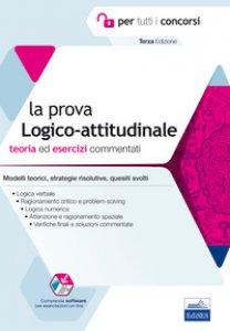 Copertina di 'La prova a test logico-attitudinale. Teoria ed esercizi commentati. Manuale completo per tutti i concorsi. Con software'