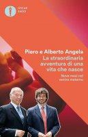 La straordinaria avventura di una vita che nasce - Piero Angela,Alberto Angela