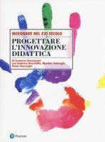 Progettare l'innovazione didattica - Sancassani Susanna, Brambilla Federica, Casiraghi Daniela