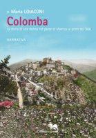 Colomba. La storia di una donna nel paese di Maenza ai primi del '900 - Loiaconi Maria