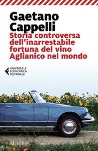 Copertina di 'Storia controversa dell'inarrestabile fortuna del vino Aglianico nel mondo'