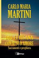 Dio ci risana con il suo amore - Carlo Maria Martini