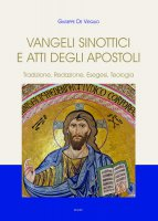 Vangeli Sinottici e Atti degli Apostoli. Tradizione, redazione, esegesi, teologia. - Giuseppe De Virgilio