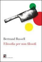 Filosofia per non filosofi - Bertrand Russel