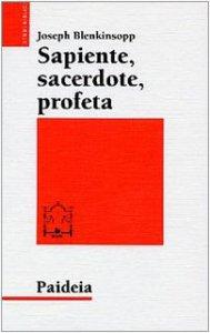 Copertina di 'Sapiente, sacerdote, profeta. La leadership religiosa e intellettuale nell'Israele antico'