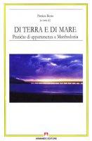 Di terra e di mare. Pratiche di appartenenza a Manfredonia - Resta Patrizia
