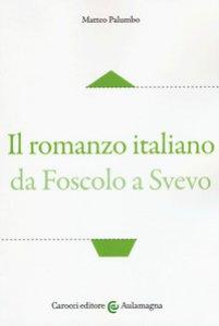 Copertina di 'Il romanzo italiano da Foscolo a Svevo'