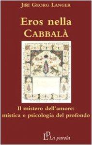 Copertina di 'Eros nella Cabbalà. Il mistero dell'amore: mistica e psicologia del profondo'