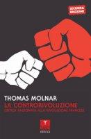 La controrivoluzione. Critica ragionata alla rivoluzione francese - Molnar Thomas