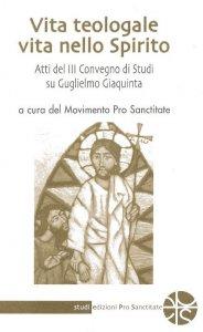 Copertina di 'Vita teologale vita nello Spirito. Atti del III Convegno di Studi su Guglielmo Giaquinta'
