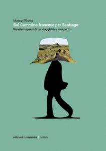 Copertina di 'Sul cammino francese per Santiago. Pensieri sparsi di un viaggiatore inesperto'
