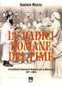 Copertina di 'Le radici romane del Pime. Il pontificio seminario romano per le missioni 1871-1926'