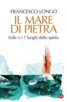 Il mare di pietra - Francesco Longo