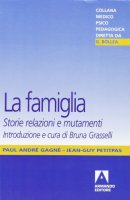 La famiglia. Storie, relazioni e mutamenti - Gagné André P., Petitpas Jean-Guy