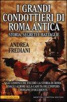 I grandi condottieri di Roma antica. Storia, segreti e battaglie - Frediani Andrea