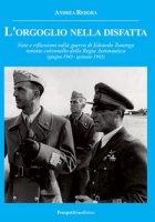L' orgoglio nella disfatta. Note e riflessioni sulla guerra di Edoardo Tonengo tenente colonnello della Regia Aeronautica (giugno 1943 - gennaio 1945) - Rebora Andrea