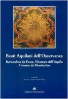 Beati Aquilani dell'Osservanza: Bernardino da Fossa, Vincenzo dell'Aquila, Timoteo da Monticchio - AA.VV.