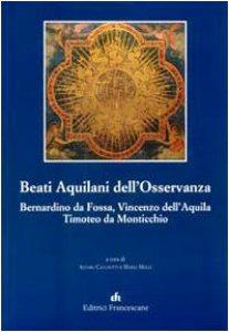 Copertina di 'Beati Aquilani dell'Osservanza: Bernardino da Fossa, Vincenzo dell'Aquila, Timoteo da Monticchio'