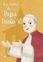 La storia di papa Paolo VI - Francesca Fabris, Tiziana Longo