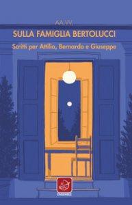 Copertina di 'Sulla famiglia Bertolucci. Scritti per Attilio, Bernardo e Giuseppe'