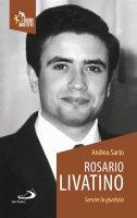 Rosario Livatino. Servire la giustizia - Andrea Del Sarto