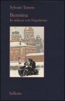 Beresina. In sidecar con Napoleone - Tesson Sylvain