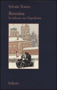 Copertina di 'Beresina. In sidecar con Napoleone'