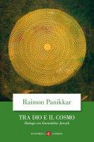 Tra Dio e il cosmo - Raimon Panikkar