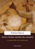 Maria primo amore del mondo - Fulton John Sheen