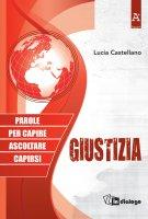 Giustizia. Parole per capire ascoltare capirsi - Lucia Castellano