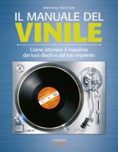 Copertina di 'Il manuale del vinile. Come ottenere il massimo dai tuoi dischi e dal tuo impianto'