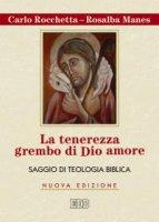 La tenerezza grembo di Dio amore - Carlo Rocchetta, Rosalba Manes