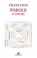Parole d'amore - Francesco (Jorge Mario Bergoglio)