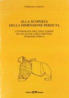 Alla scoperta della dimensione perduta. L'etnografia dell'educazione in una scuola dell'infanzia di Reggio Emilia - Rabitti Giordana