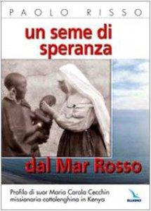 Copertina di 'Un seme di speranza dal Mar Rosso. Profilo di suor Maria Carola Cecchin missionaria cottolenghina in Kenya'