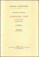 L' Imagine tesa. La vita e l'opera di Clemente Rebora - Marchione Margherita
