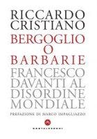 Bergoglio o barbarie - Riccardo Cristiano