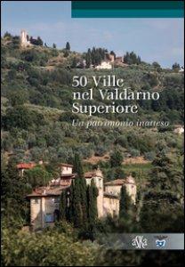 Copertina di '50 ville nel Valdarno Superiore. Un patrimonio inatteso'