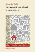 Le comunità per minori. Un modello pedagogico - Tibollo Alessandra