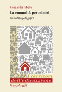 Copertina di 'Le comunità per minori. Un modello pedagogico'