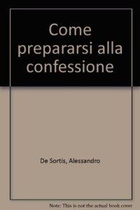 Copertina di 'Come prepararsi alla confessione'