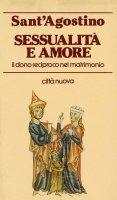 Sessualità e amore. Il dono reciproco nel matrimonio - Agostino (sant')