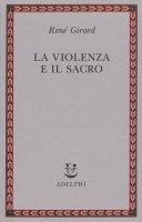La violenza e il sacro - René Girard