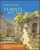Turisti... non per caso. Itinerari sacri nel territorio veronese - Tomezzoli Cecilia
