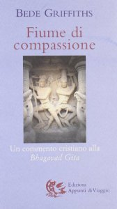 Copertina di 'Fiume di compassione. Un commento cristiano alla «Bhagavad Gita»'