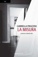 La misura - Pirazzini Gabriella