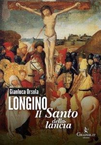 Copertina di 'Longino, il santo della lancia'