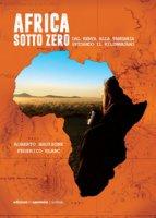 Africa sotto zero. Dal Kenya alla Tanzania sfidando il Kilimanjaro - Bruzzone Roberto, Blanc Federico