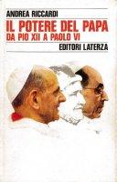 Il potere del papa. Da Pio XII a Paolo VI - Andrea Riccardi