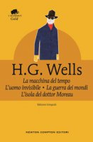La macchina del tempo-La guerra dei mondi-L'isola del dottor Moreau-L'uomo invisibile. Ediz. integrale - Wells Herbert G.